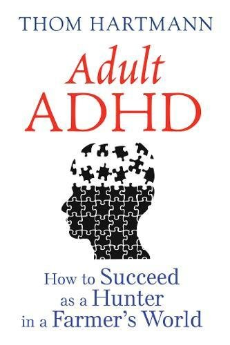 Adult ADHD: How to Succeed as a Hunter in a Farmer's World pdf epub
