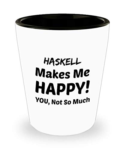 HASKELL PROGRAMMING Shot Glass - Haskell Makes Me Happy - You Not So Much