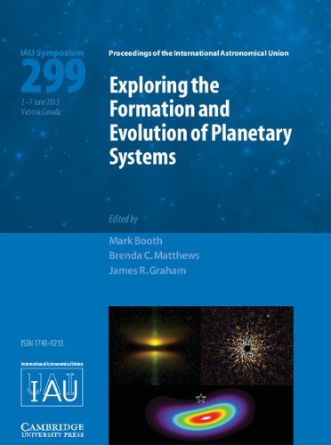 Exploring the Formation and Evolution of Planetary Systems (IAU S299) (Proceedings of the International Astronomical Uni