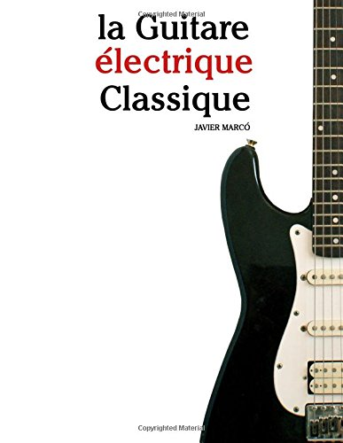 la Guitare électrique Classique Pièces faciles de Bach, Mozart, Beethoven, ainsi que dautres compositeurs  [Marcó, Javier] (Tapa Blanda)