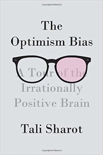 The Optimism Bias: A Tour of the Irrationally Positive Brain ...