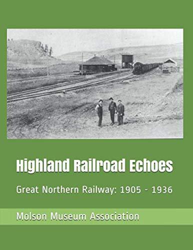 - Highland Railroad Echoes: Great Northern Railway: 1905 - 1936 (North Okanogan County Historial Books)