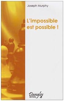 L'impossible est possible ! : La maîtrise de votre puissance créatrice par Murphy