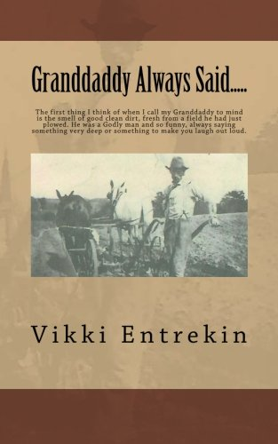 Read Online Granddaddy Always Said.....: The first thing I think of when I call my Granddaddy to mind is the smell of good clean dirt, fresh from a field he had ... deep or something to make you laugh out loud. PDF