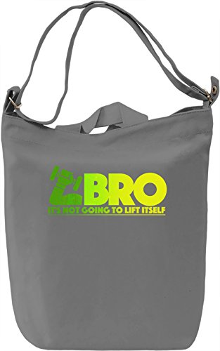 Bro, It's Not Going To Lift Itself Borsa Giornaliera Canvas Canvas Day Bag| 100% Premium Cotton Canvas| DTG Printing|
