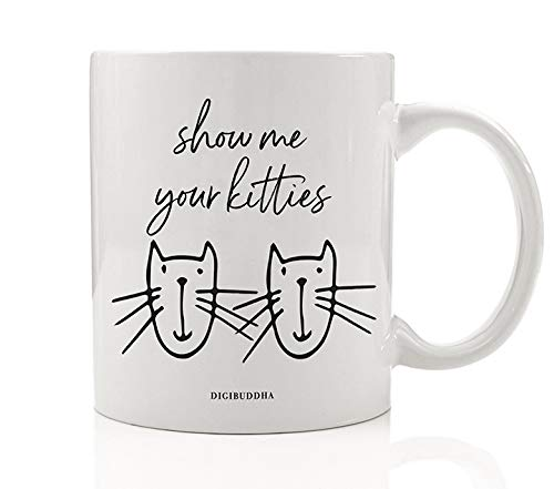 SHOW ME YOUR KITTIES Coffee Mug Suggestively Saucy But Cute Kitty Cat Lovers Pun Funny Feline Kitten Humor 11oz Ceramic Tea Cup Christmas Birthday Present for Family Member Friend Digibuddha DM0564