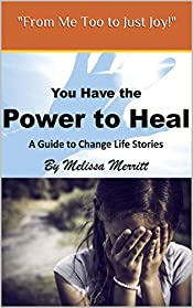 You Have the Power to Heal: A Guide to Change Life Stories