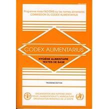 Hygiene Alimentaire: Textes de Base, Codex Alimentarius - Programme Mixte FAO/Oms Sur Les Normes Alimentaires