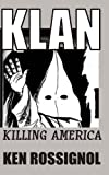 KLAN: Killing America, Ken Rossignol, 1482044048