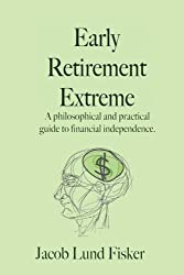 Early Retirement Extreme: A Philosophical and Practical Guide to Financial Independence by Jacob Lund Fisker (2010-09-30)