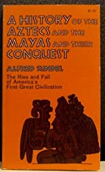 A History of the Aztecs and the Mayas and Their Conquest