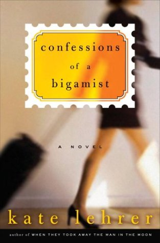 Read Online Confessions of a Bigamist: A Novel ebook