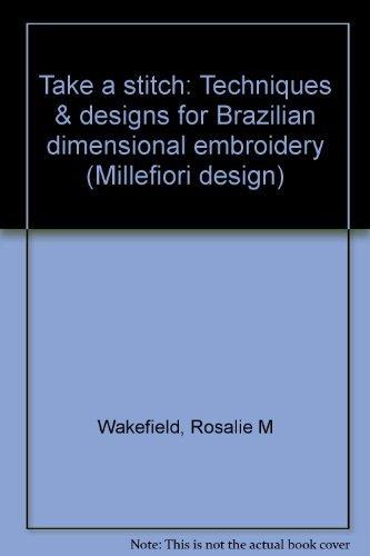 Take a Stitch: Techniques & Designs for Brazilian Dimensional Embroidery (Millefiori Design #880)