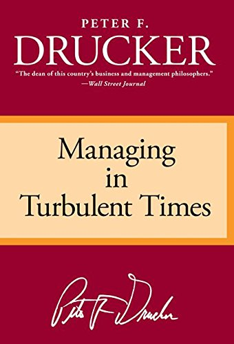 Managing In Turbulent Times by Peter Drucker