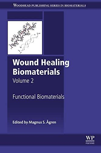 Wound Healing Biomaterials - Volume 2: Functional Biomaterials (Woodhead Publishing Series in Biomaterials)