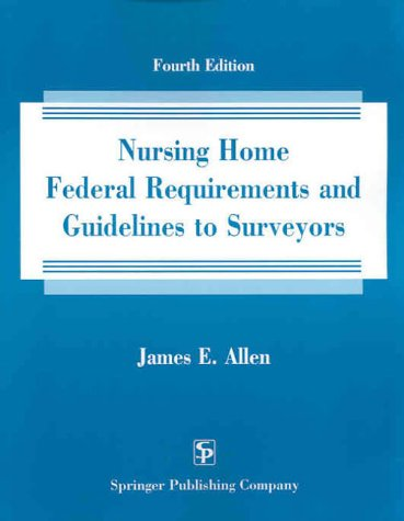 Nursing Home Federal Requirements and Guidelines to Surveyors, Fourth Edition by Brand: Springer Publishing Company
