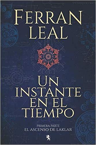 Un instante en el tiempo (El ascenso de Laklar 1) de Ferran Leal
