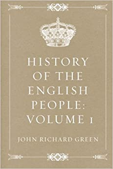 Book History of the English People: Volume 1