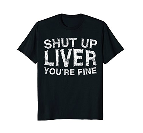 Mens Shut Up Liver You're Fine T-Shirt Funny Drinking Shirt 3XL - Shop Whiskey Glasses
