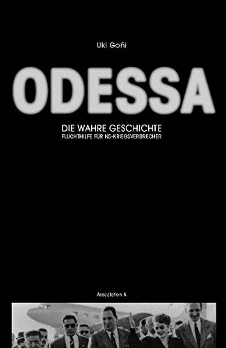 Odessa: Die wahre Geschichte: Fluchthilfe für NS-Kriegsverbrecher Taschenbuch – 1. Juni 2006 Uki Goñi Theo Bruns Stefanie Graefe Assoziation A