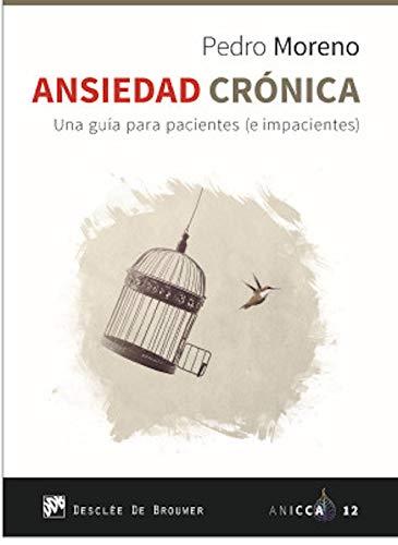 Ansiedad Crónica: 12 (Una guía para pacientes (e impacientes))