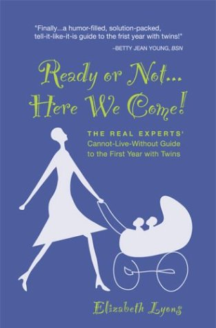 Read Online Ready or Not... Here We Come! The Real Experts' Cannot-Live-Without Guide to the First Year with Twins PDF