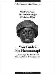 Von Gudea bis Hammurapi. Grundzüge der Kunst und Geschichte in Altvorderasien