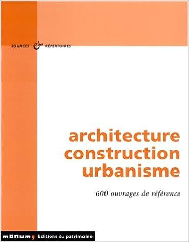 Ebooks gratuits à télécharger Architecture, construction, urbanisme : 600 ouvrages de référence in French PDF MOBI
