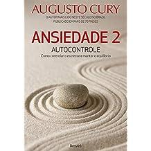 Ansiedade 2: Autocontrole. Como Controlar o Estresse e Manter o Equilíbrio