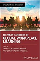 The Wiley Handbook of Global Workplace Learning Front Cover