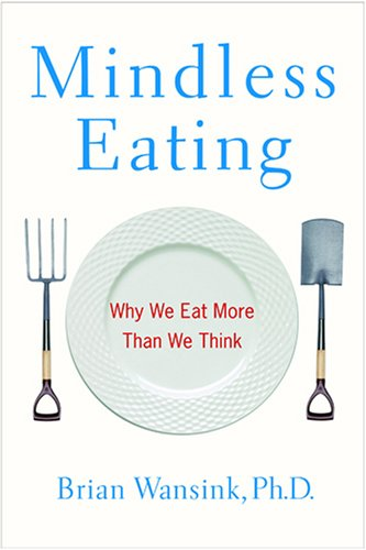 Read Online Mindless Eating: Why We Eat More Than We Think ebook