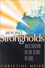 Beyond Strongholds: Infiltration by the Glory of God Paperback
