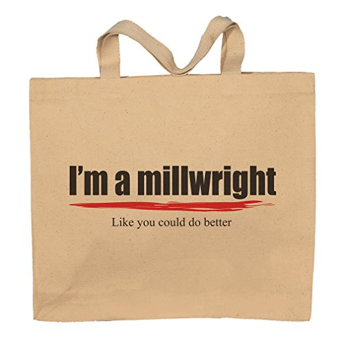 I'm A Millwright -Like You Could Do Better Totebag Bag by T-ShirtFrenzy