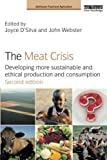 The Meat Crisis: Developing more Sustainable and Ethical Production and Consumption (Earthscan Food and Agriculture)