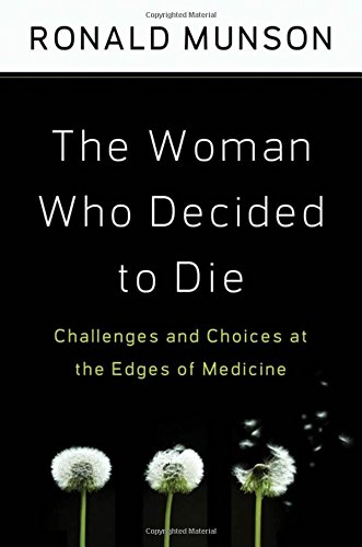 The Woman Who Decided to Die: Challenges and Choices at the Edges of Medicine - The Woman Who Decided To Die