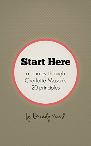 Start Here: A Journey Through Charlotte Mason's 20 Principles