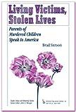 Living Victims, Stolen Lives : Parents of Murdered Children Speak to America, Stetson, Brad and Morgan, John D., 0895032295