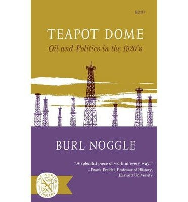 By Noggle, Burl ( Author ) [ { Teapot Dome: Oil and Politics in the 1920s } ]Apr-1965 Paperback