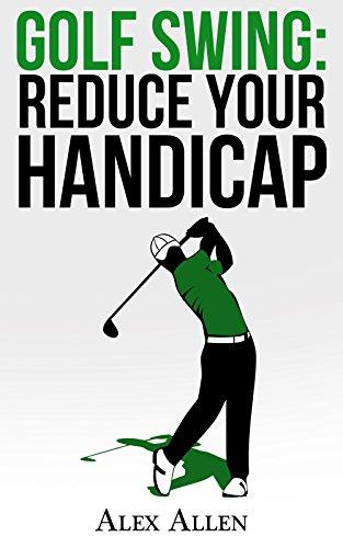 Golf Swing: Reduce Your Handicap (Golf Swing, PGA, Reduce Handicap, Golf Clubs, Golf Course, Amateur Golf)