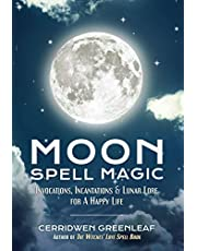 Moon Spell Magic: (Spell Book, Beginners Witch, Moon Spells, Wicca, Witchcraft, and Crystals for Healing)