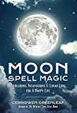 Moon Spell Magic: Invocations, Incantations & Lunar Lore for a Happy Life