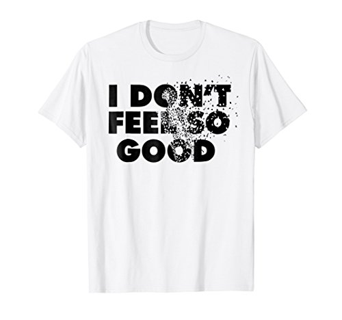 Feel Good T-shirt Movie (I don't feel so good funny t-shirt for Comics and movies fan)