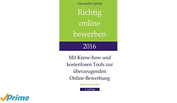 richtig online bewerben 2016 mit know how und kostenlosen tools zur berzeugenden online bewerbung german edition alexander sprick 9783000529702 - Amazon Online Bewerbung