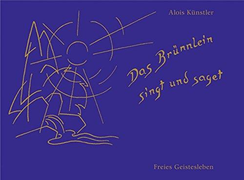Das Brünnlein singt und saget: Lieder und Melodien für Kinder Taschenbuch – 2000 Alois Künstler Freies Geistesleben 3772513239 Geschichten