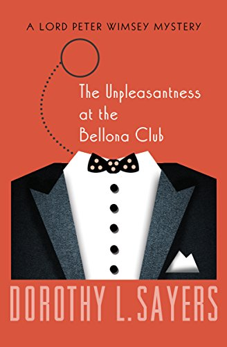 The Unpleasantness at the Bellona Club (The Lord Peter Wimsey Mysteries Book 5) by [Sayers, Dorothy L.]
