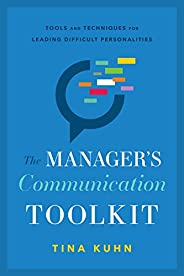 The Manager's Communication Toolkit: Tools and Techniques for Leading Difficult Personalities