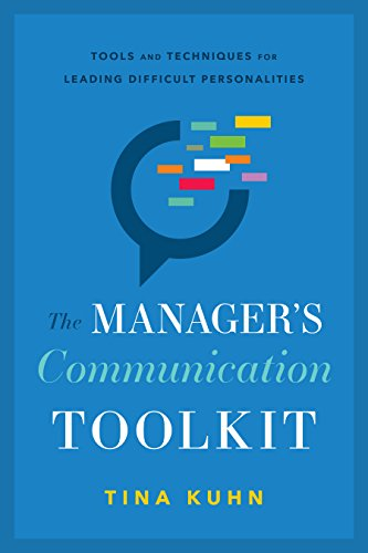 The Manager's Communication Toolkit: Tools and Techniques for Leading Difficult Personalities (Toolkit For Conversations)
