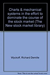 Charts & mechanical systems in the effort to dominate the course of the stock market (The New stock market library)