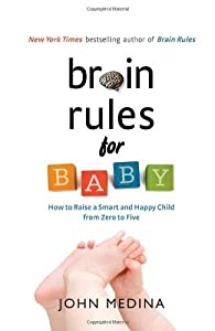 Brain Rules for Baby: How to Raise a Smart and Happy Child from Zero to Five by Medina, John(October 12, 2010) Hardcover