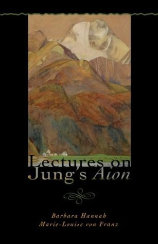 Lectures on Jung's Aion (Polarities of the Psyche) by Barbara Hannah, Marie-Louise Von Franz (October 30, 2004) Paperback
